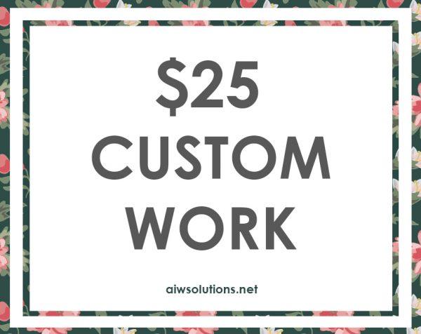 25 usd custom work